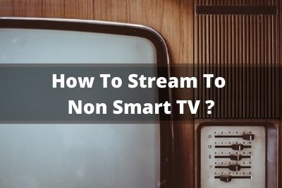How To Stream On TV That Is Not a Smart TV